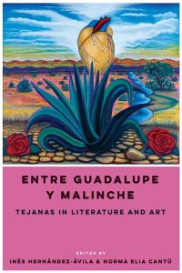 Entre Guadalupe Y Malinche  - Tejanas in Literature and Art